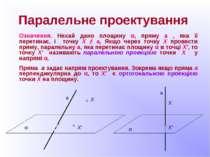 Паралельне проектування Означення. Нехай дано площину α, пряму а , яка її пер...