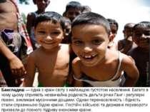 Бангладеш — одна з країн світу з найвищоюгустотою населення. Багато в чому ц...