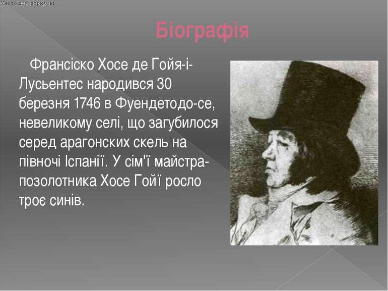 Біографія Франсіско Хосе де Гойя-і-Лусьентес народився 30 березня 1746 в Фуен...