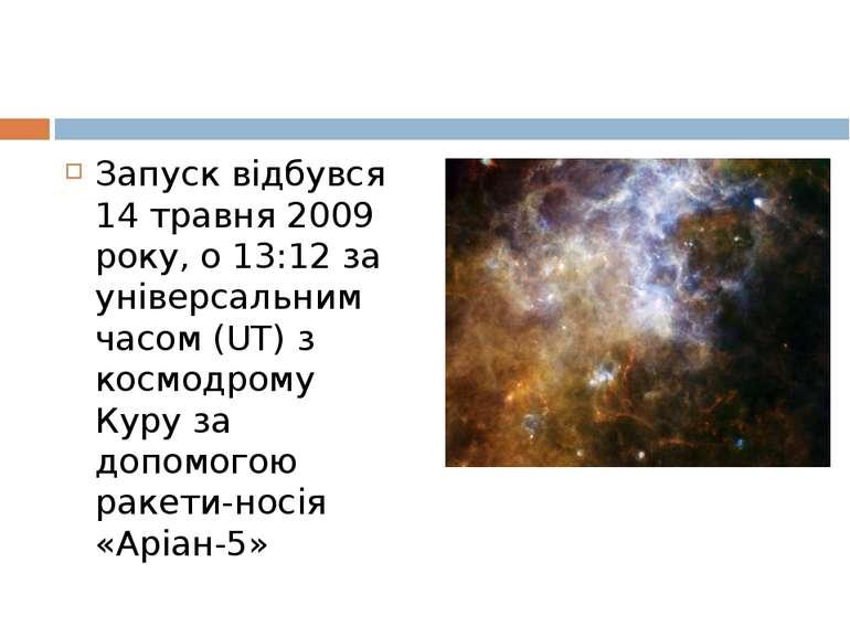 Запуск відбувся 14 травня 2009 року, о 13:12 за універсальним часом (UT) з ко...