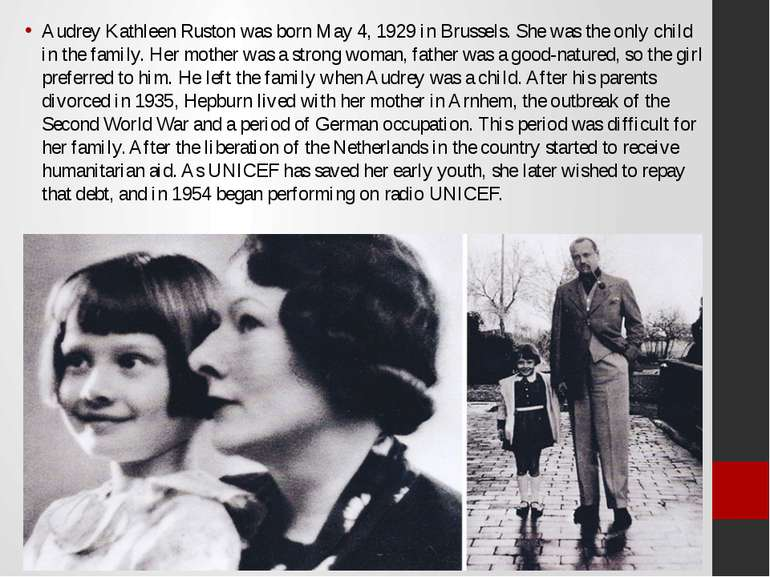 Audrey Kathleen Ruston was born May 4, 1929 in Brussels. She was the only chi...