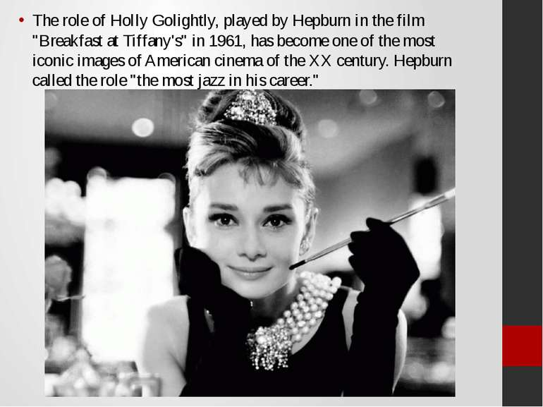 "The role of Holly Golightly, played by Hepburn in the film ""Breakfast at Tiff..."