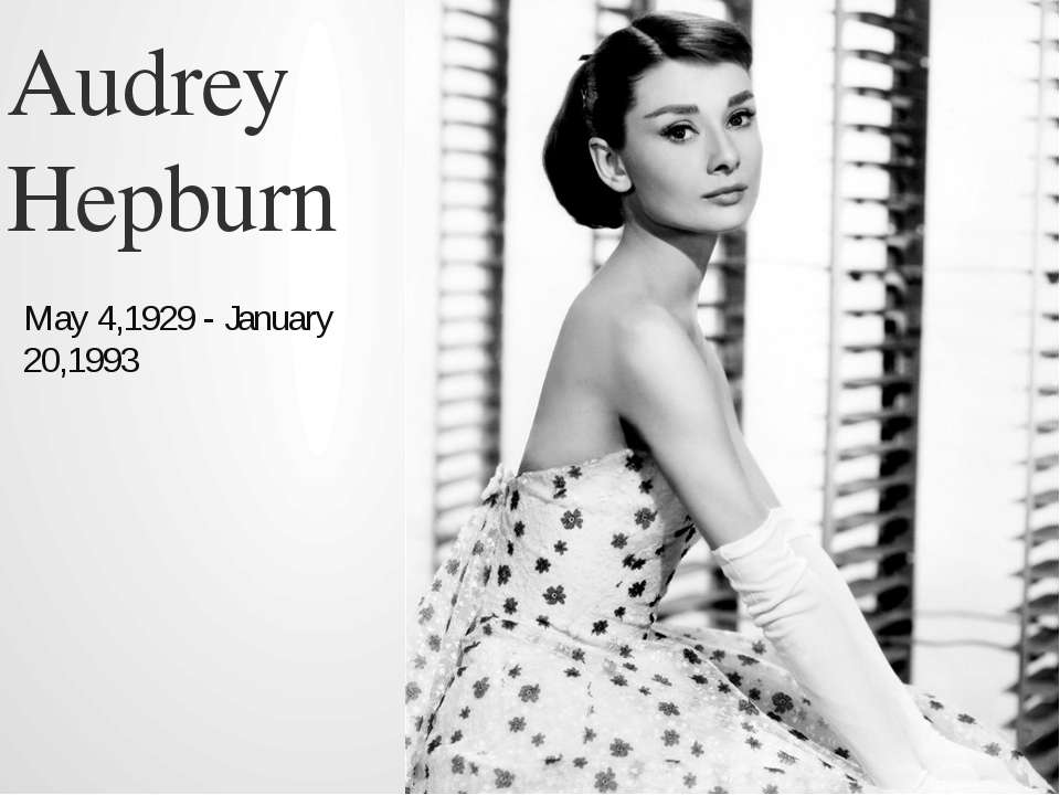 Audrey Hepburn May 4,1929 - January 20,1993