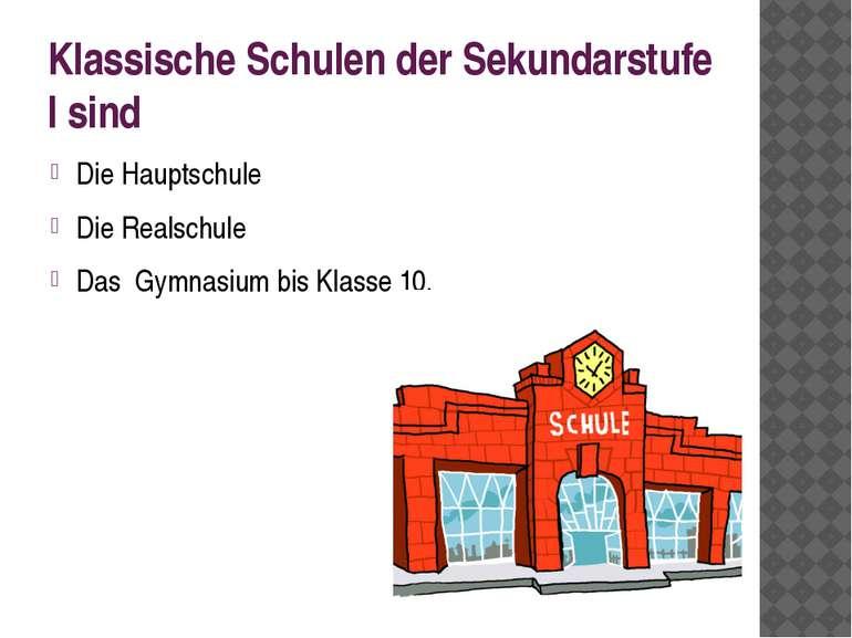 Klassische Schulen der Sekundarstufe I sind Die Hauptschule Die Realschule Da...
