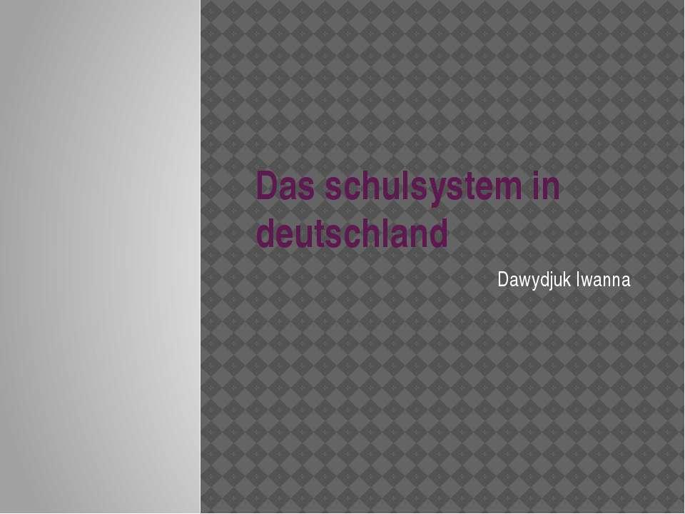Das schulsystem in deutschland Dawydjuk Iwanna