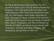 My trip to Africa also looks great on my CV. I worked to save up for the trip...