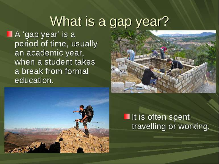 What is a gap year? A 'gap year' is a period of time, usually an academic yea...