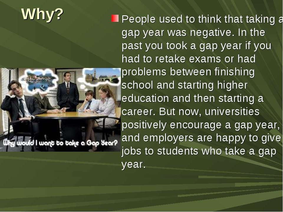 Why? People used to think that taking a gap year was negative. In the past yo...