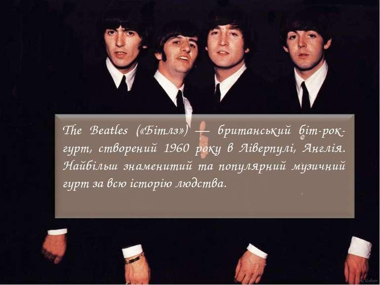 The Beatles («Бітлз») — британський біт-рок-гурт, створений 1960 року в Лівер...