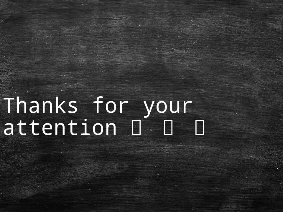Thanks for your attention ☕ ☕ ☕