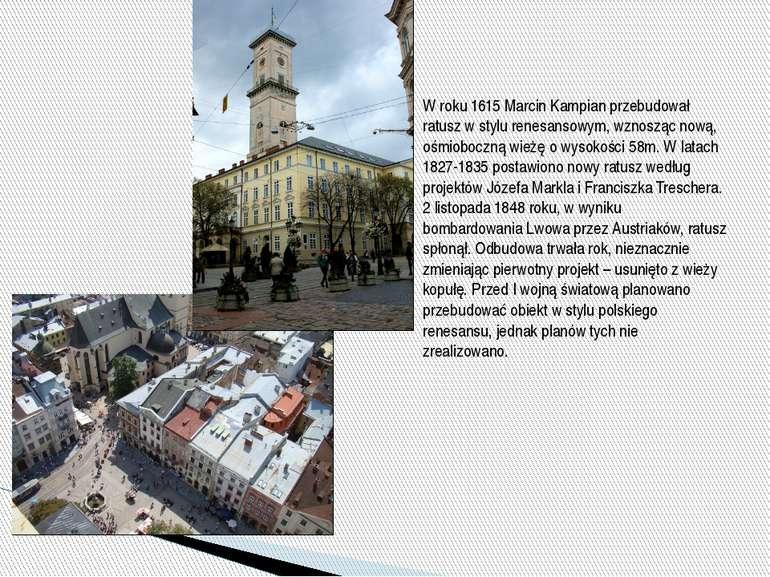 W roku 1615Marcin Kampianprzebudował ratusz w stylurenesansowym, wznosząc ...