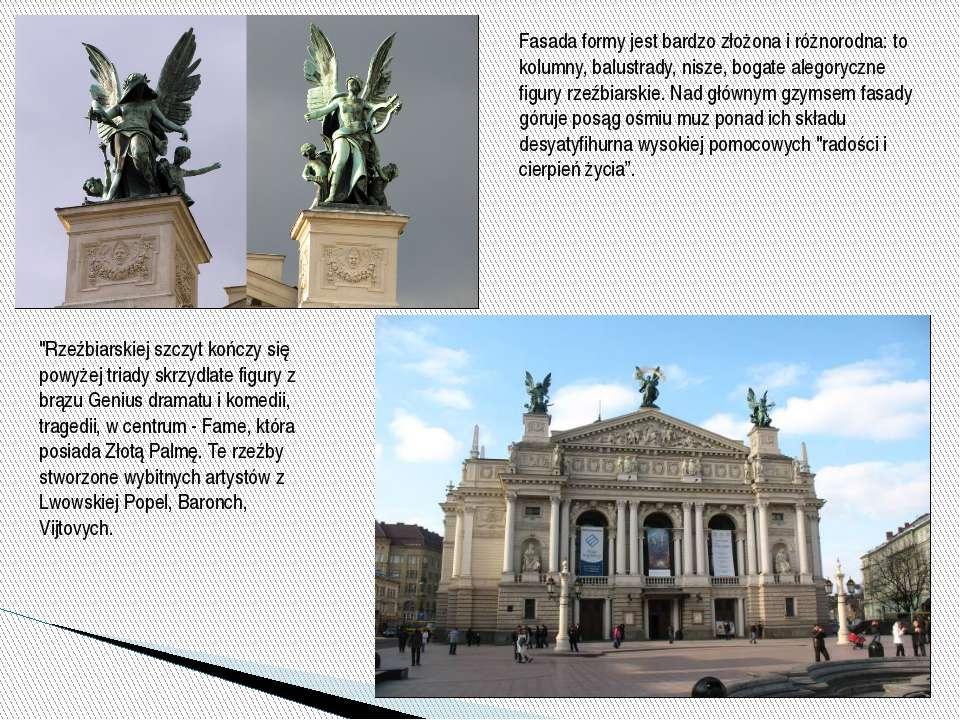 Fasada formy jest bardzo złożona i różnorodna: to kolumny, balustrady, nisze,...