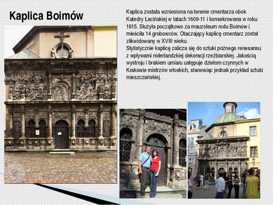 Kaplica Boimów Kaplica została wzniesiona na terenie cmentarza obok Katedry Ł...