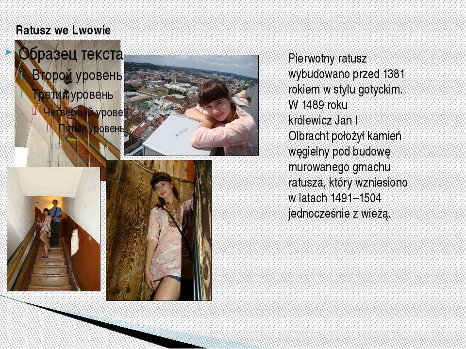 Ratusz we Lwowie Pierwotny ratusz wybudowano przed 1381 rokiem w stylugotyck...