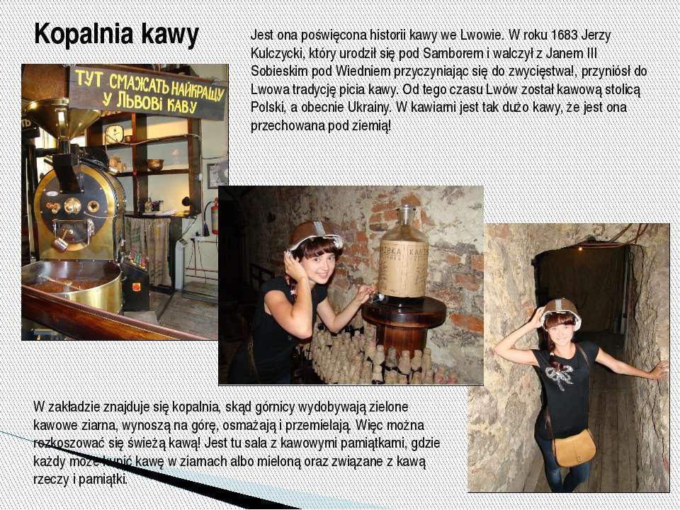 Kopalnia kawy Jest ona poświęcona historii kawy we Lwowie. W roku 1683 Jerzy ...