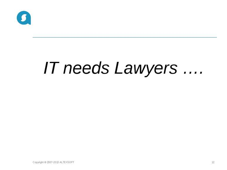IT needs Lawyers …. Copyright © 2007-2013 ALTEXSOFT * Copyright © 2007-2013 A...