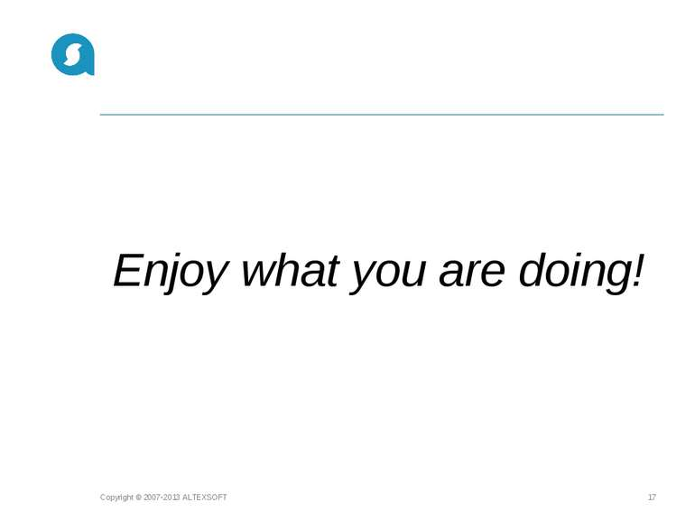 Enjoy what you are doing! Copyright © 2007-2013 ALTEXSOFT * Copyright © 2007-...