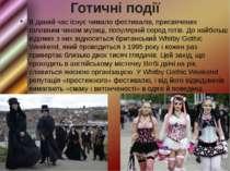 Готичні події В даний час існує чимало фестивалів, присвячених головним чином...