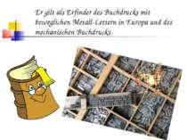 Er gilt als Erfinder des Buchdrucks mit beweglichen Metall-Lettern in Europa ...