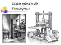Zudem erfand er die Druckerpresse