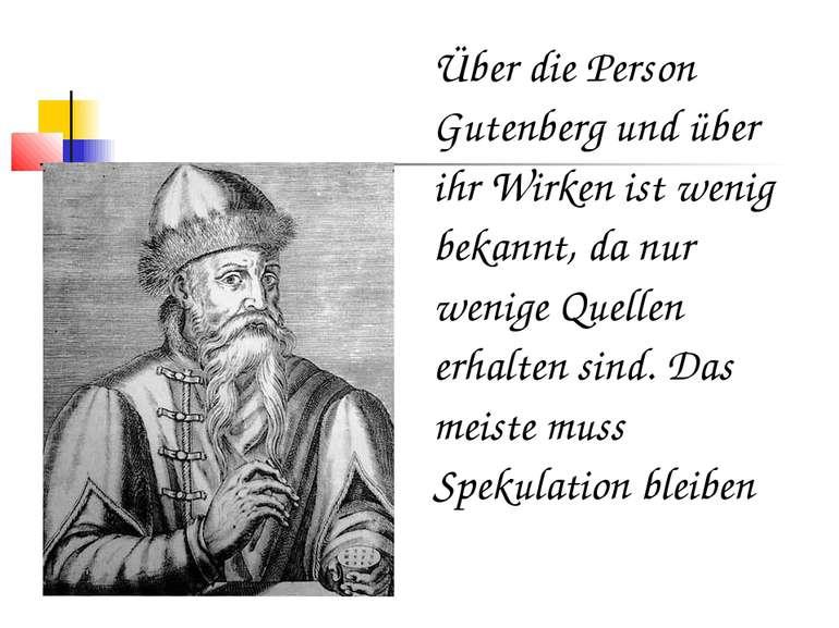 Über die Person Gutenberg und über ihr Wirken ist wenig bekannt, da nur wenig...