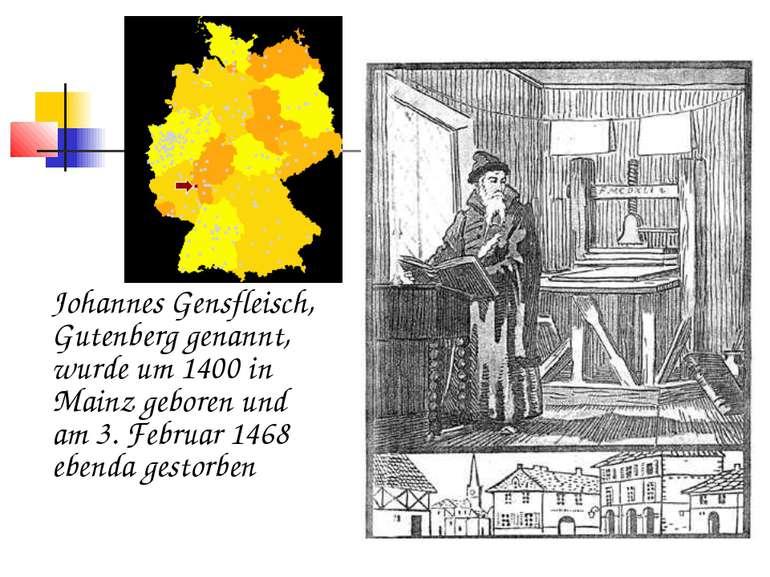 Johannes Gensfleisch, Gutenberg genannt, wurde um 1400 in Mainz geboren und a...