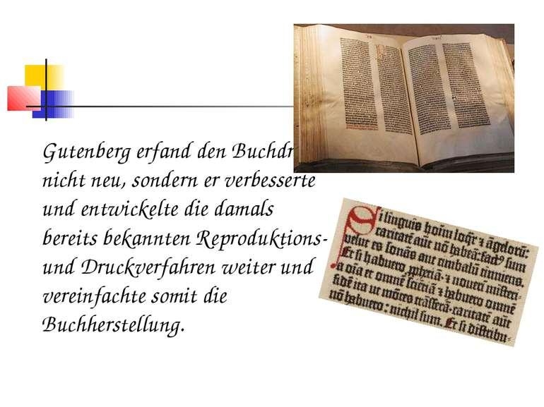 Gutenberg erfand den Buchdruck nicht neu, sondern er verbesserte und entwicke...