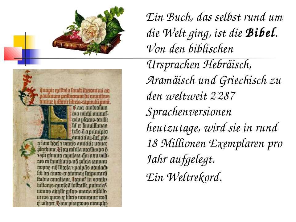 Ein Buch, das selbst rund um die Welt ging, ist die Bibel. Von den biblischen...
