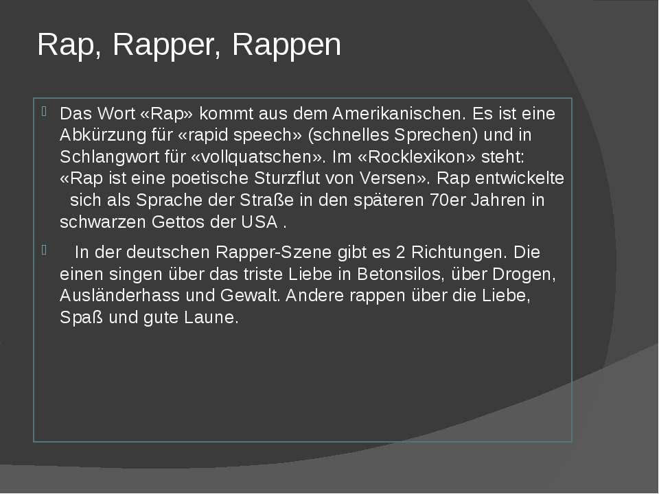 Rap, Rapper, Rappen Das Wort «Rap» kommt aus dem Amerikanischen. Es ist eine ...