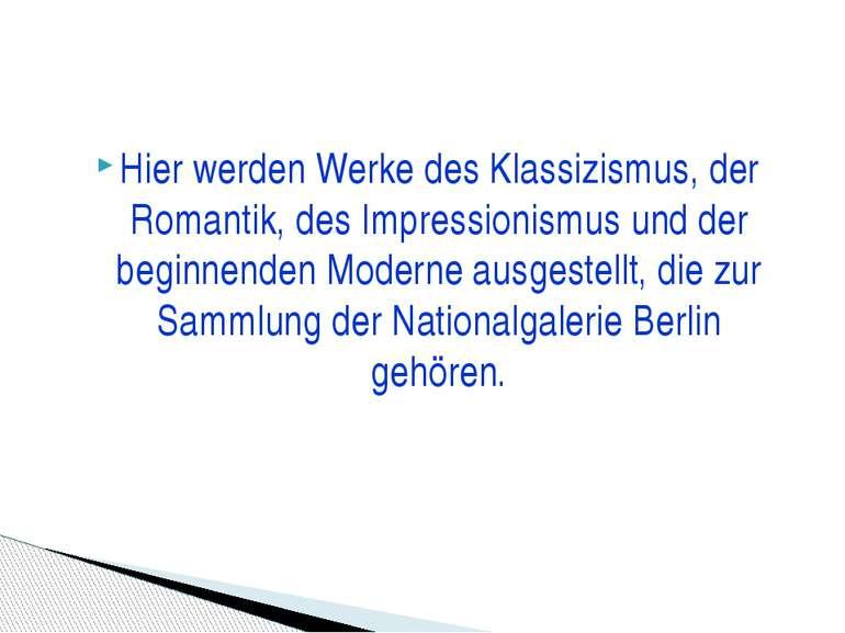 Hier werden Werke des Klassizismus, der Romantik, des Impressionismus und der...