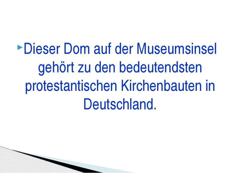 Dieser Dom auf der Museumsinsel gehört zu den bedeutendsten protestantischen ...