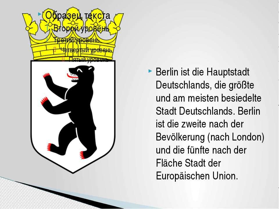 Berlin ist die Hauptstadt Deutschlands, die größte und am meisten besiedelte ...