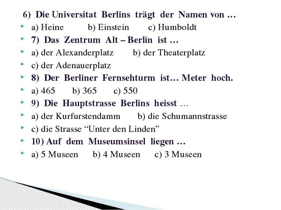 6) Die Universitat Berlins trägt der Namen von … a) Heine b) Einstein c) Humb...