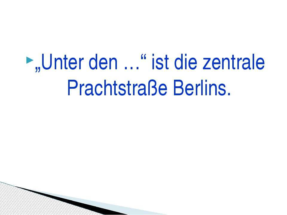 """Unter den …"" ist die zentrale Prachtstraße Berlins."