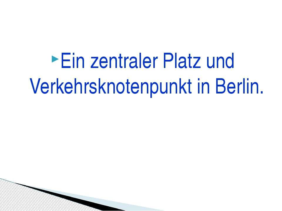 Ein zentraler Platz und Verkehrsknotenpunkt in Berlin.