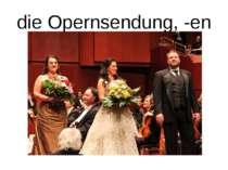 die Opernsendung, -en
