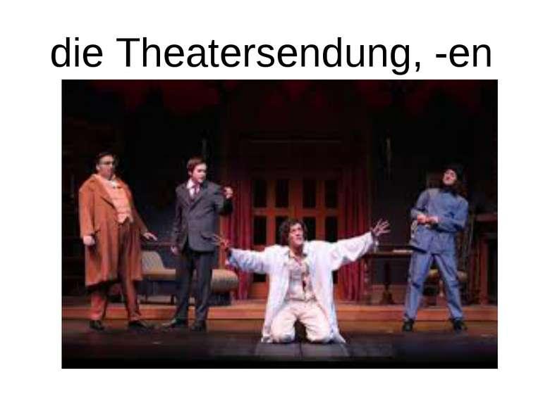 die Theatersendung, -en