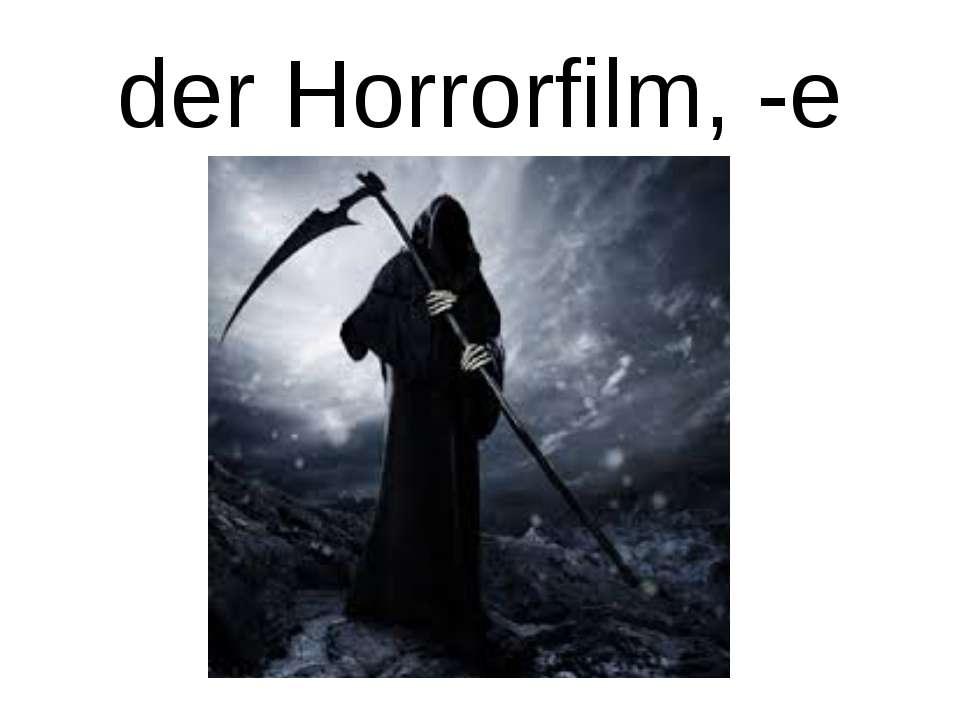 der Horrorfilm, -e