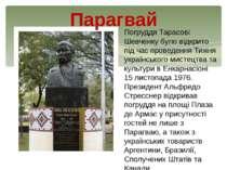 Парагвай Погруддя Тарасові Шевченку було відкрито під час проведення Тижня ук...