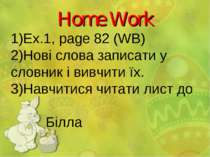 Home Work Ex.1, page 82 (WB) Нові слова записати у словник і вивчити їх. Навч...