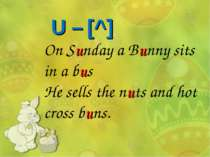 On Sunday a Bunny sits in a bus He sells the nuts and hot cross buns. U – [^]