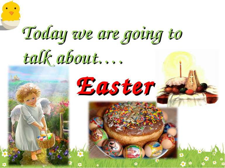 Today we are going to talk about…. Easter
