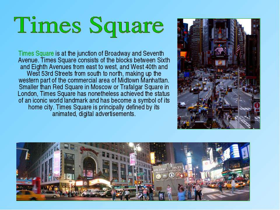 Times Square is at the junction of Broadway and Seventh Avenue. Times Square ...