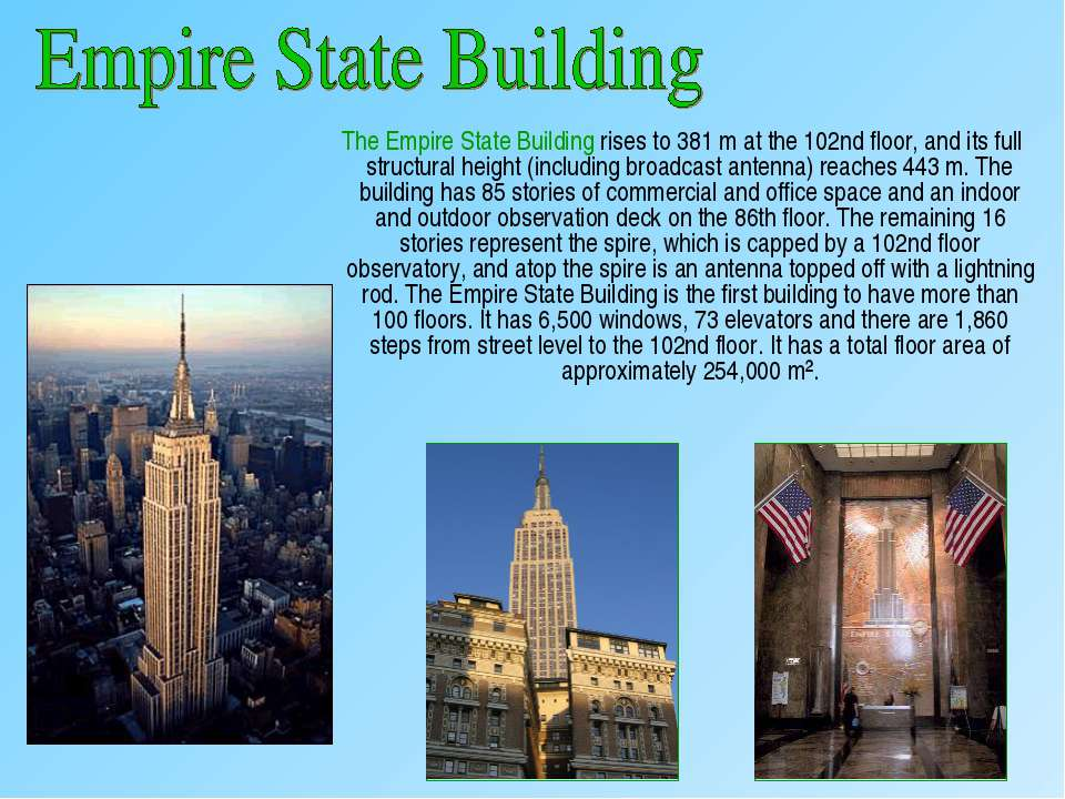 The Empire State Building rises to 381m at the 102nd floor, and its full str...