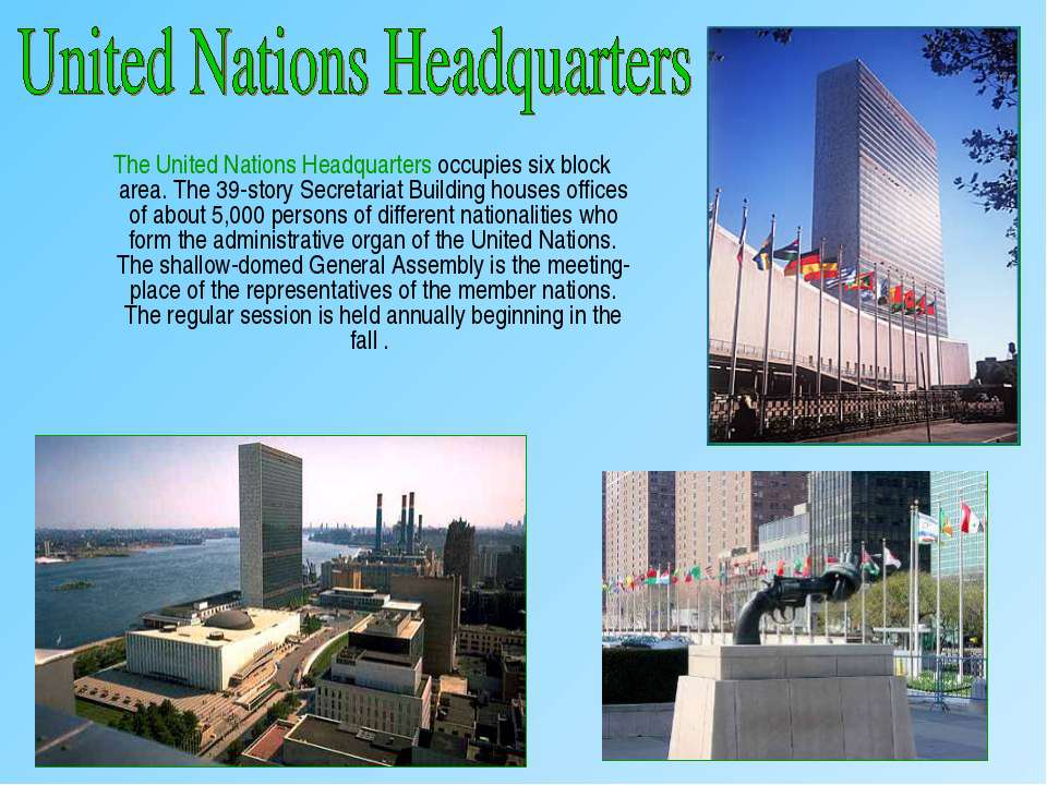 The United Nations Headquarters occupies six block area. The 39-story Secreta...