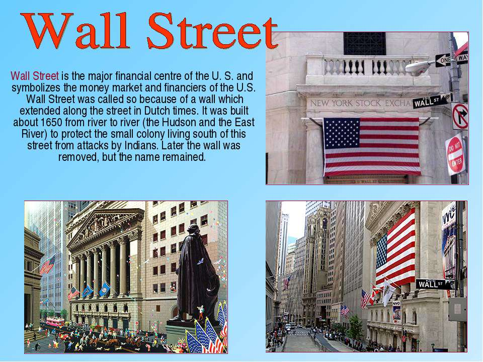 Wall Street is the major financial centre of the U. S. and symbolizes the mon...