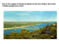 Kyiv is the capital of Ukraine.It stands on the river Dnipro. More than 3 mil...