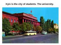 Kyiv is the city of students. The university.