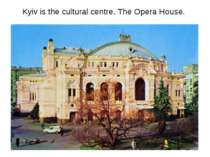 Kyiv is the cultural centre. The Opera House.