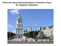 There are many historical places of interest in Kyiv. St. Sophia's Cathedral.